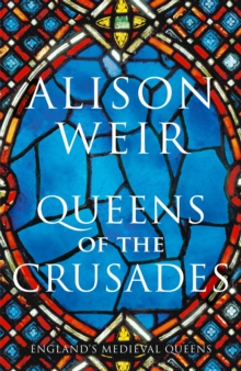 Image for Queens of the crusades  : Eleanor of Aquitaine and her successors