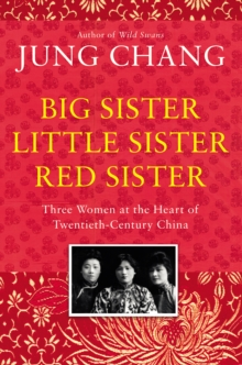 Image for Big Sister, Little Sister, Red Sister : Three Women at the Heart of Twentieth-Century China