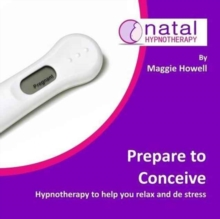 Image for Hypno Fertility to Get Pregnant Naturally : Support Through Ovulation and Conception into Early Pregnancy