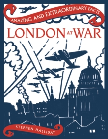 Amazing & Extraordinary Facts: London at War