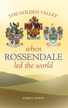 Image for The Golden Valley : When Rossendale led the world