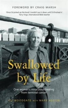 Image for Swallowed by Life : One Woman's Miraculous Healing from Terminal Cancer