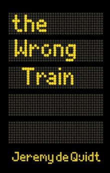 The wrong train - Quidt, Jeremy de