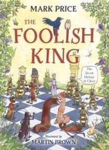 Image for The foolish king  : the secret history of chess
