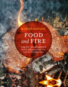 Image for Food and Fire : Create Bold Dishes with 65 Recipes to Cook Outdoors