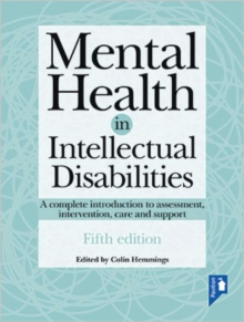 Image for Mental health in intellectual disabilities  : a complete introduction to assessment, intervention, care and support