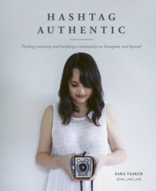 Image for Hashtag authentic  : finding creativity and building a community on Instagram and beyond