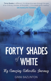 Image for Forty shades of white  : my amazing Antarctic journey
