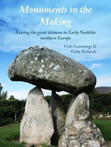 Image for Monuments in the making  : raising the great dolmens in early neolithic Northern Europe