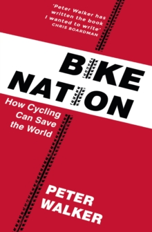 Image for Bike nation  : how cycling can save the world
