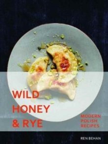 Image for Wild honey and rye  : modern Polish recipes