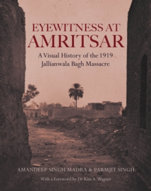 Image for Eyewitness at Amritsar  : a visual history of the 1919 Jallianwala Bagh Massacre