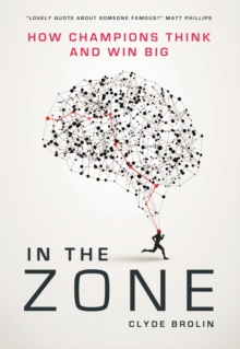 Image for In the zone  : how champions think and win big