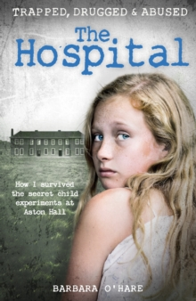 Image for The hospital  : how I survived the secret child experiments at Aston Hall