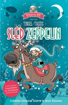 Image for Elma the elf and the tinsel-tastic sled zeppelin  : a 24 chapter countdown to Christmas advent book