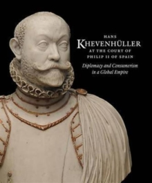 Image for Hans Khevenhuller at the Court of Philip II of Spain  : diplomacy & consumerism in a global empire