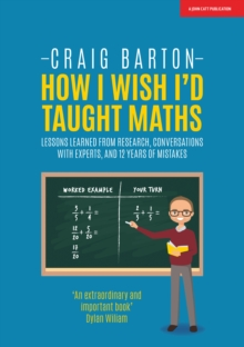 Image for How I wish I'd taught maths  : lessons learned from research, conversations with experts, and 12 years of mistakes