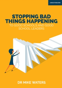 Image for Stopping Bad Things Happening to Good Schools - and Good School Leaders