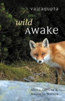 Image for Wild awake  : alone, offline and aware in nature