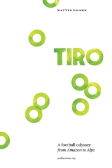 Image for Tiro : A Football Odyssey from Amazon to Alps