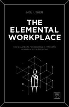Image for The elemental workplace  : the 12 elements for creating a fantastic workplace for everyone