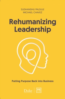 Image for Rehumanizing Leadership : Putting purpose and meaning back into business