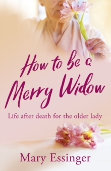 Image for How to be a Merry Widow : Life after death for the older lady