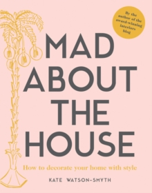 Image for Mad about the house  : how to decorate your home with style