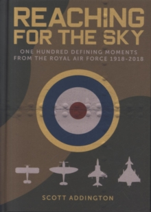 Image for Reaching for the sky  : one hundred defining moments from the Royal Air Force 1918-2018