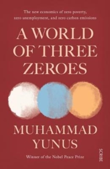 Image for A world of three zeroes  : the new economics of zero poverty, zero unemployment, and zero carbon emissions
