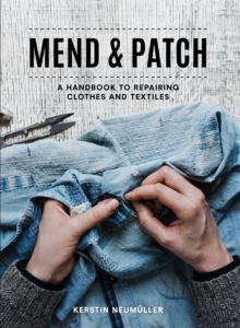 Image for Mend & patch  : a handbook to repairing clothes and textiles