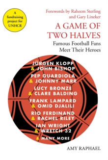 Image for A game of two halves  : famous football fans meet their heroes