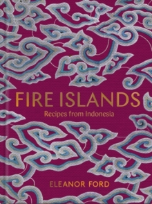 Image for Fire Islands : Recipes from Indonesia