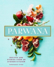 Image for Parwana  : recipes and stories from an Afghan kitchen