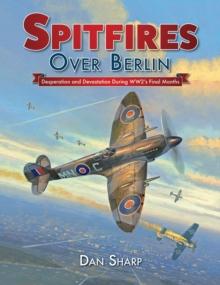 Image for Spitfires over Berlin  : desperation and devastation during WW2's final months