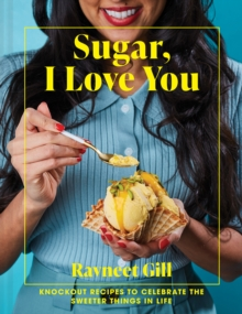 Image for Sugar, I love you  : knockout recipes to celebrate the sweeter things in life