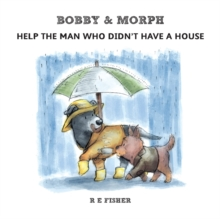 Image for Bobby & Morph : Help the Man Who Didn't Have a House