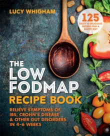 Image for The low-FODMAP recipe book  : relieve symptoms of IBS, Crohn's disease & other gut disorders in 4-6 weeks