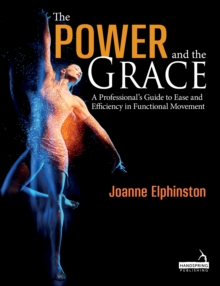 Image for The power and the grace  : a professional's guide to ease and efficiency in functional movement