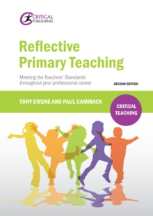 Reflective primary teaching: meeting the teachers' standards throughout your professional career - Ewens, Tony