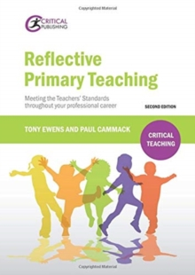 Reflective primary teaching  : meeting the teachers' standards throughout your professional career - Ewens, Tony