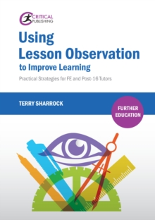 Using lesson observation to improve learning: practical strategies for FE and post-16 tutors - Sharrock, Terry