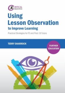 Using lesson observation to improve learning  : practical strategies for FE and post-16 tutors - Sharrock, Terry