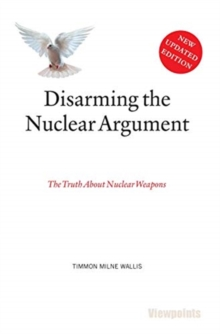 Image for Disarming the nuclear argument  : the truth about nuclear weapons