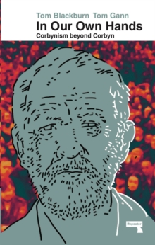 Image for In our own hands  : Corbynism beyond Corbyn