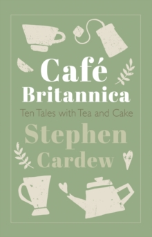 Image for Cafe Britannica : Ten Tales with Tea and Cake