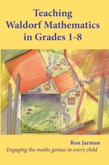 Image for Teaching Waldorf Mathematics in Grades 1-8 : Engaging the maths genius in every child