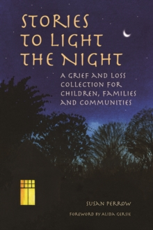 Image for Stories to light the night  : a grief and loss collection for children, families and communities