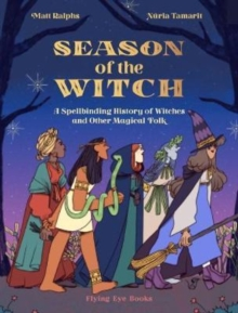 Image for Season of the witch  : a spellbinding history of witches and other magical folk