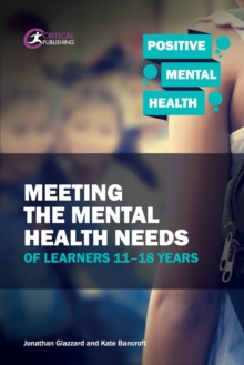 Meeting the mental health needs of learners 11-18 years - Glazzard, Jonathan